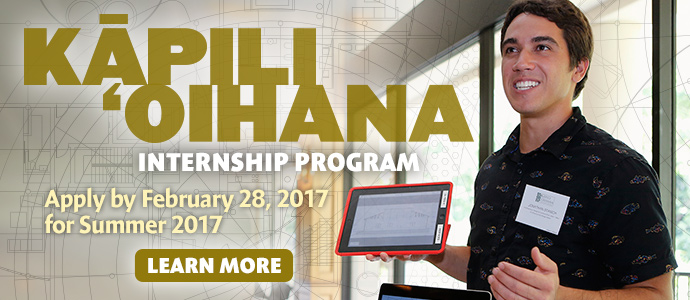Apply by February 28, 2017 for summer college internships from Kamehameha Schools.