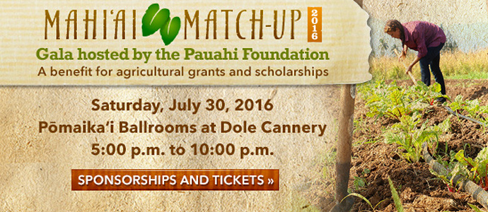 You're invited to The 2016 Mahiʻai Match-Up Fundraiser Gala! July 30, 5pm - 10pm at the Pōmaikaʻi Ballrooms at Dole Cannery.