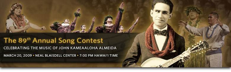 The 89th Annual Song Contest: Celebrating the Music of John Kameaaloha Almeida; March 20, 2009; Neal Blaisdell Center; 7:30 PM Hawai'i Time